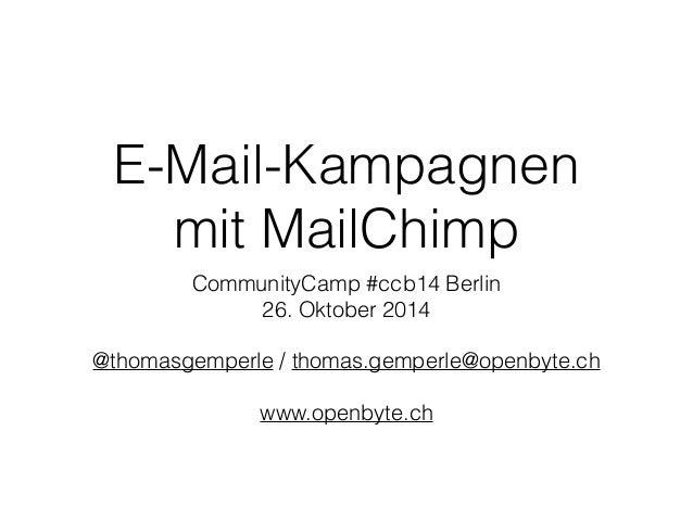 E-Mail-Kampagnen  mit MailChimp  CommunityCamp #ccb14 Berlin  26. Oktober 2014  !  @thomasgemperle / thomas.gemperle@openb...
