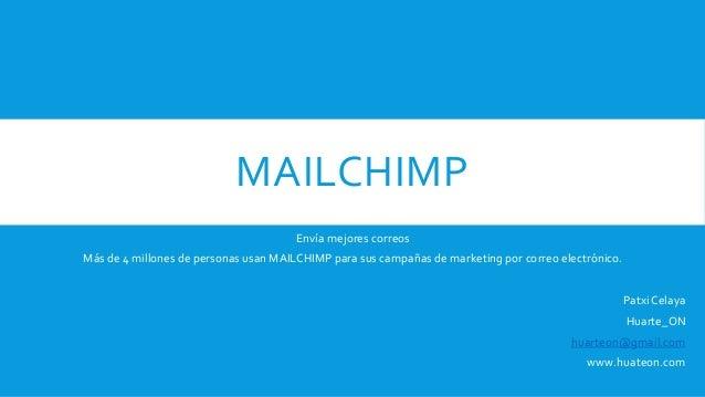 MAILCHIMP Envía mejores correos Más de 4 millones de personas usan MAILCHIMP para sus campañas de marketing por correo ele...