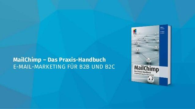 MailChimp – Das Praxis-Handbuch E-MAIL-MARKETING FÜR B2B UND B2C