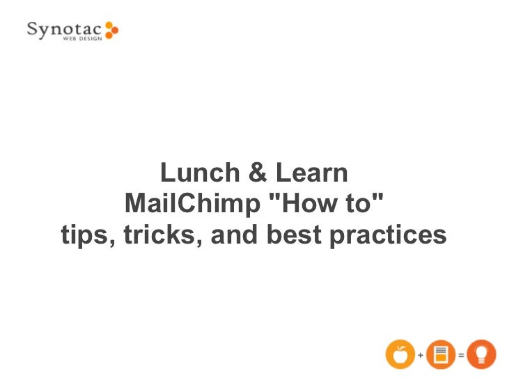 """Lunch & Learn      MailChimp """"How to""""tips, tricks, and best practices"""