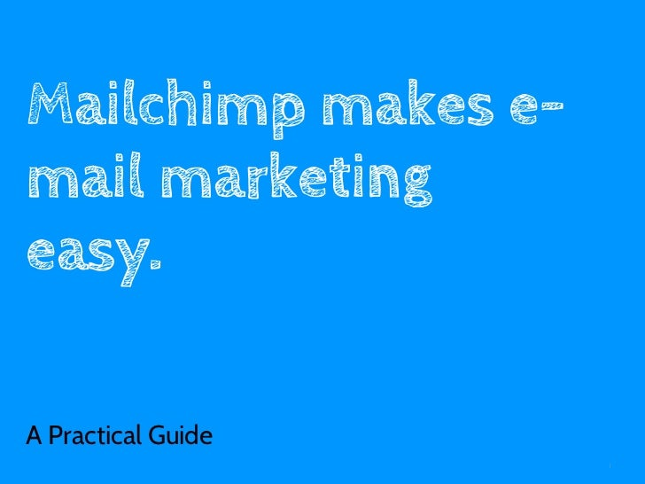 Mailchimp makes e-mail marketingeasy.A Practical Guide                     1