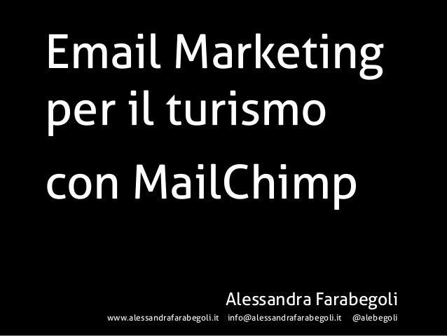 Email Marketing per il turismo con MailChimp Alessandra Farabegoli www.alessandrafarabegoli.it info@alessandrafarabegoli.i...
