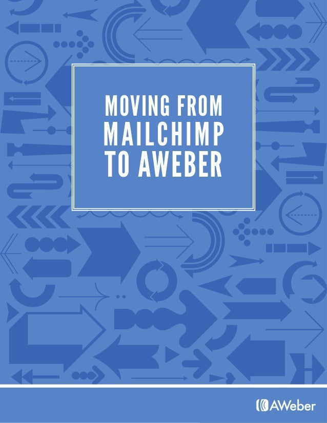 MOVING FROM TO AWEBER MAILCHIMP