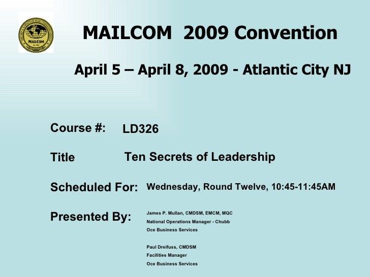 MAILCOM  2009 Convention  April 5 – April 8, 2009 - Atlantic City NJ LD326 Ten Secrets of Leadership Wednesday, Round Twel...