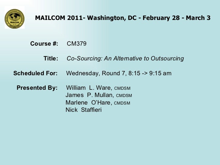Course #:  CM379 Title:  Co-Sourcing: An Alternative to Outsourcing Scheduled For:  Wednesday, Round 7, 8:15 -> 9:15 am Pr...