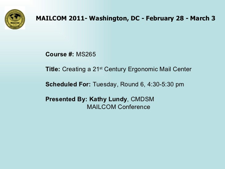 Course #:  MS265 Title:  Creating a 21 st  Century Ergonomic Mail Center Scheduled For:  Tuesday, Round 6, 4:30-5:30 pm Pr...