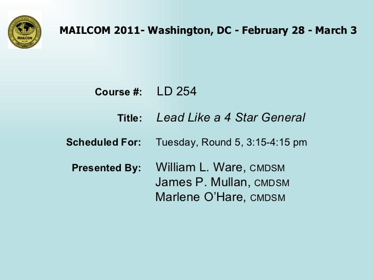 Course #:  LD 254 Title:  Lead Like a 4 Star General Scheduled For:  Tuesday, Round 5, 3:15-4:15 pm Presented By:  William...