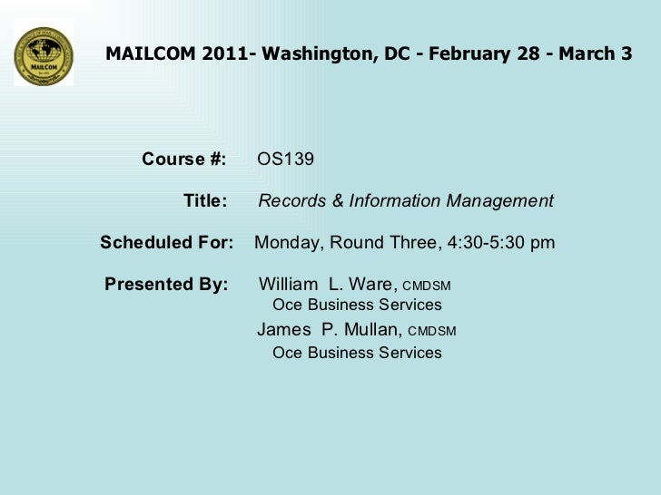 Course #:  OS139 Title:  Records & Information Management Scheduled For:  Monday, Round Three, 4:30-5:30 pm Presented By: ...
