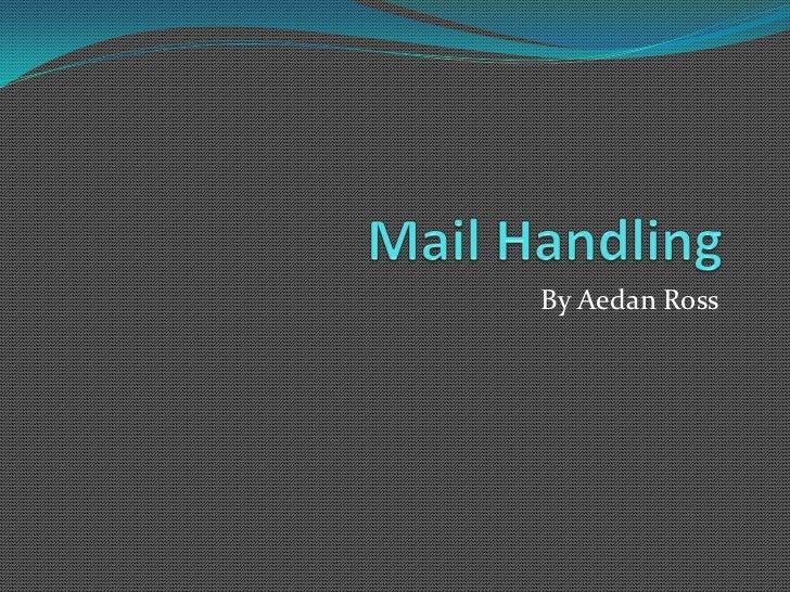 Mail handling aedan