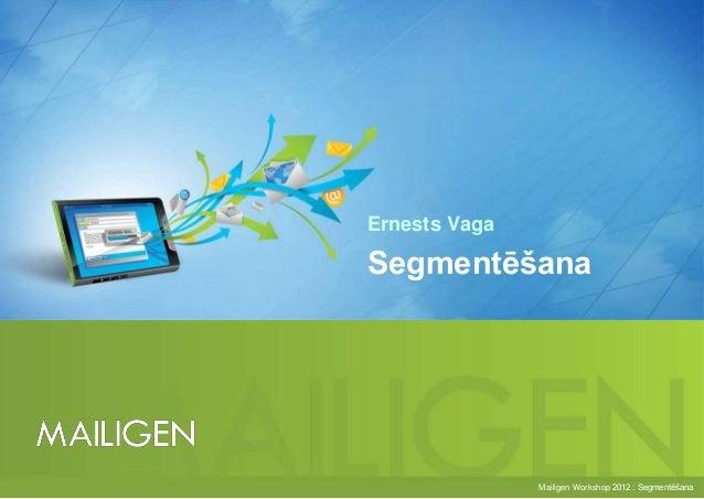 Segmentēšana (Mailigen Workshop 2012)