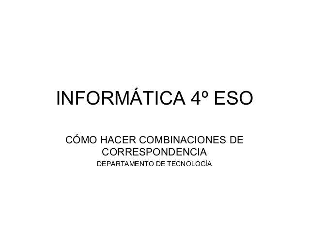 INFORMÁTICA 4º ESOCÓMO HACER COMBINACIONES DE     CORRESPONDENCIA    DEPARTAMENTO DE TECNOLOGÍA