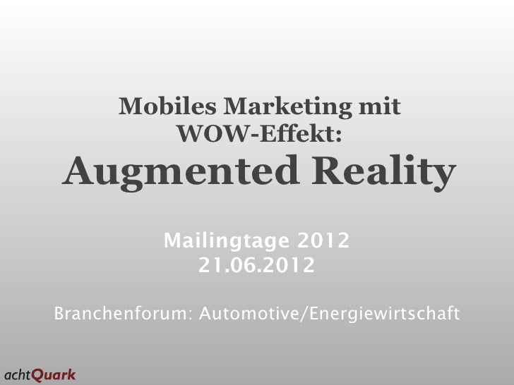 Mobiles Marketing mit         WOW-Effekt:Augmented Reality           Mailingtage 2012             21.06.2012Branchenforum:...