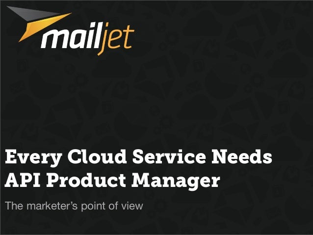 Every Cloud Service NeedsAPI Product ManagerThe marketer's point of view