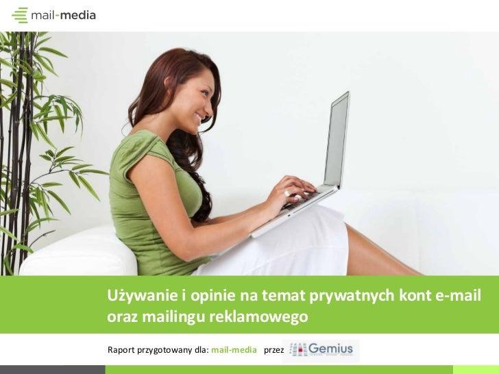 Używanie i opinie na temat prywatnych kont e-mailoraz mailingu reklamowegoRaport przygotowany dla: mail-media przez
