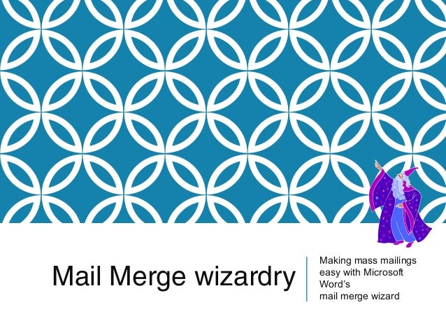 Mail Merge wizardry  Making mass mailings easy with Microsoft Word's mail merge wizard