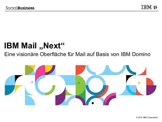 """IBM Mail """"Next"""" Eine visionäre Oberfläche für Mail auf Basis von IBM Domino  © 2014 IBM Corporation"""