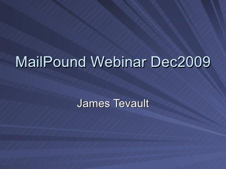 MailPound Webinar Dec2009 James Tevault
