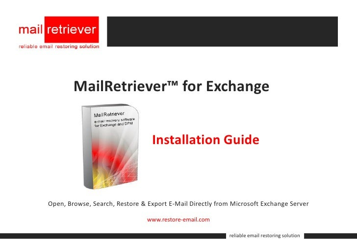 MailRetriever™ for Exchange                                    Installation Guide    Open, Browse, Search, Restore & Expor...