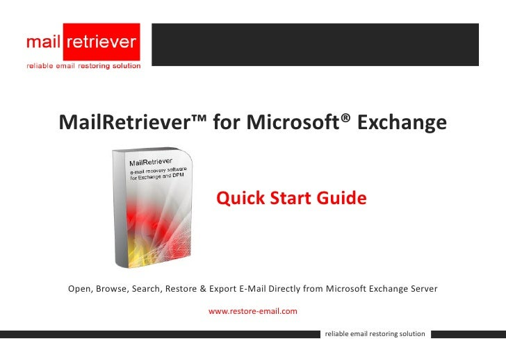 MailRetriever™ for Microsoft® Exchange                                     Quick Start Guide    Open, Browse, Search, Rest...