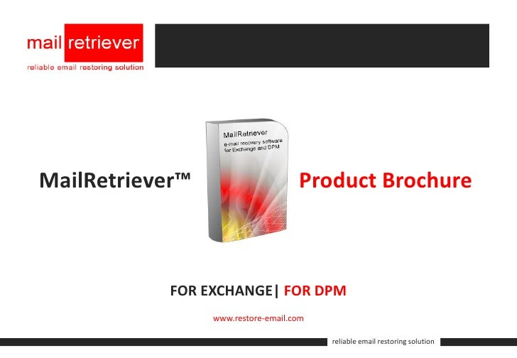 MailRetriever™                      Product Brochure                FOR EXCHANGE| FOR DPM                  www.restore-ema...