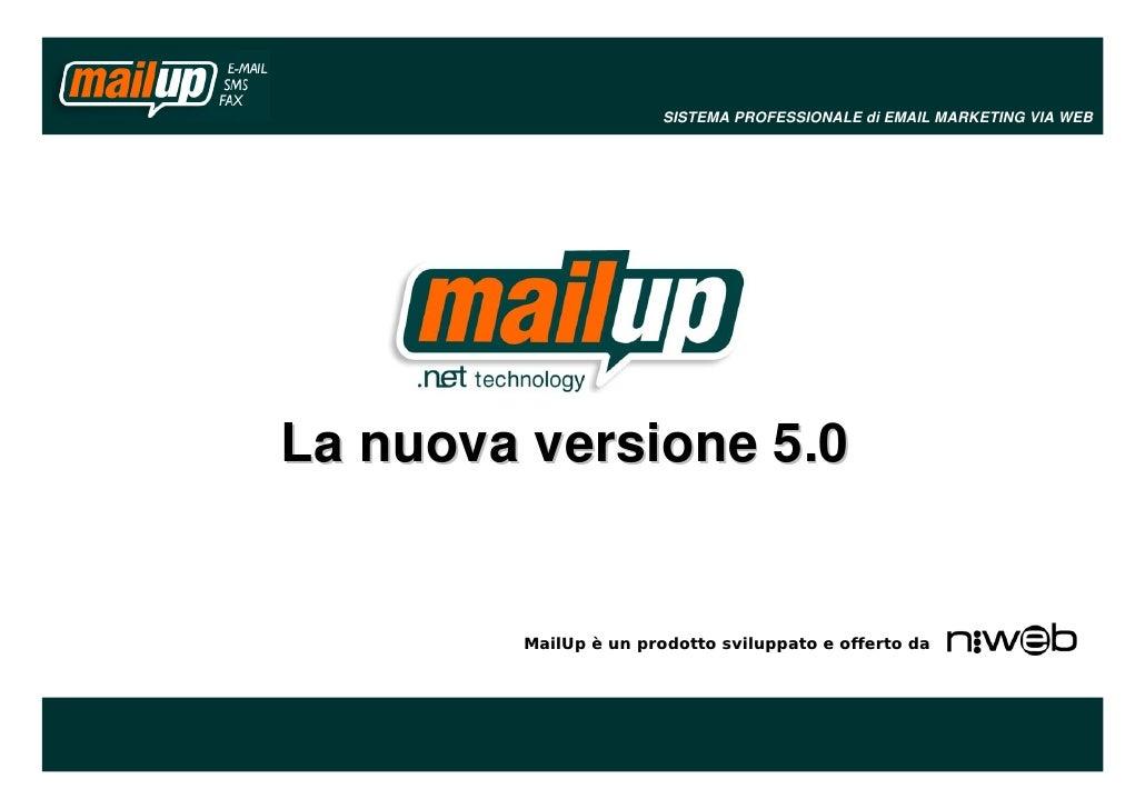 SISTEMA PROFESSIONALE di EMAIL MARKETING VIA WEB            Il nuovo   La nuova versione 5.0           MailUp è un prodott...
