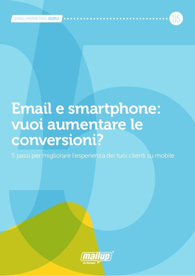 Email e smartphone:vuoi aumentare leconversioni?5 passi per migliorare l'esperienza dei tuoi clienti su mobile05EMAIL MARK...