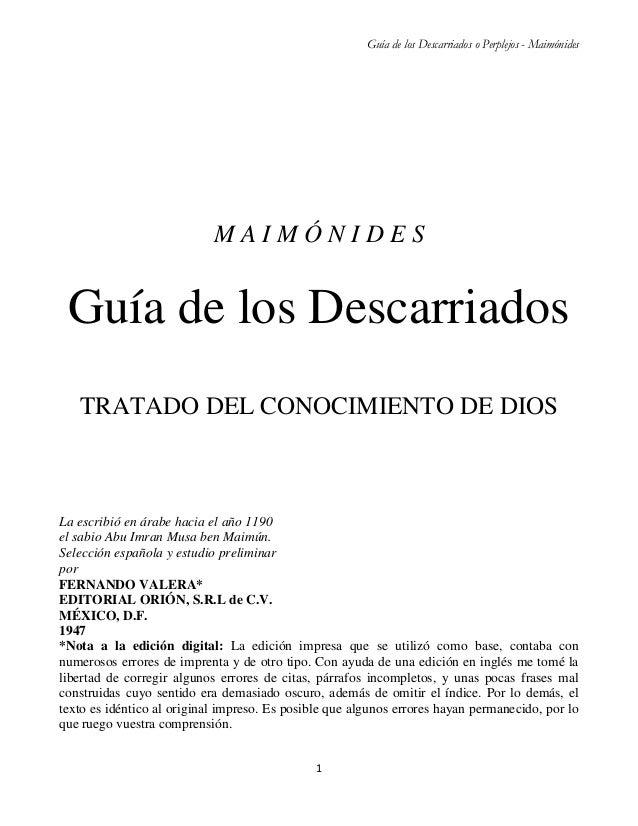 Guía de los Descarriados o Perplejos - Maimónides1M A I M Ó N I D E SGuía de los DescarriadosTRATADO DEL CONOCIMIENTO DE D...