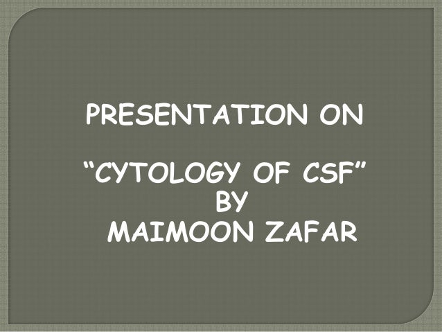 "PRESENTATION ON""CYTOLOGY OF CSF""BYMAIMOON ZAFAR"