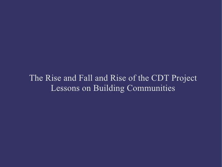 The Rise and Fall and Rise of the CDT Project Lessons on Building Communities
