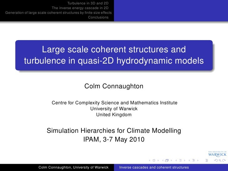 Turbulence in 3D and 2D                             The inverse energy cascade in 2D Generation of large scale coherent st...