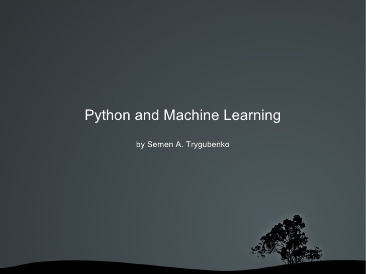 Python and Machine Learning by Semen A. Trygubenko