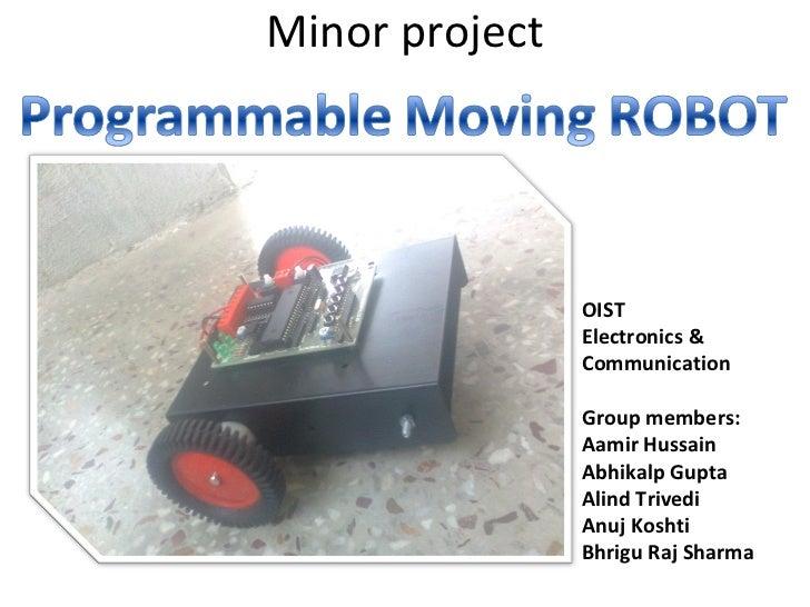 Minor project OIST  Electronics & Communication Group members: Aamir Hussain Abhikalp Gupta Alind Trivedi Anuj Koshti Bhri...