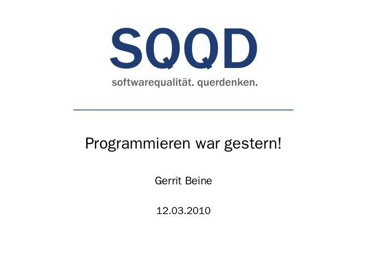 Programmieren war gestern!         Gerrit Beine         12.03.2010