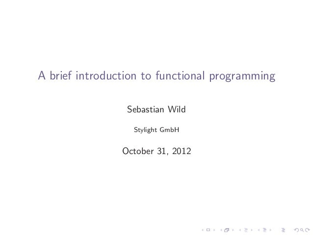 A brief introduction to functional programming                 Sebastian Wild                  Stylight GmbH              ...