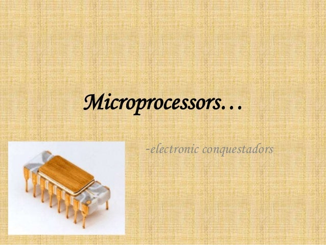 an essay on the evolution of the microprocessors Evolution of the processor unit essaysonly once in a lifetime will a new invention come about to touch every aspect of our lives such a device that changes the way we work, live, and play is a special one, indeed the microprocessor has been around since 1971 years, but in the last few y.