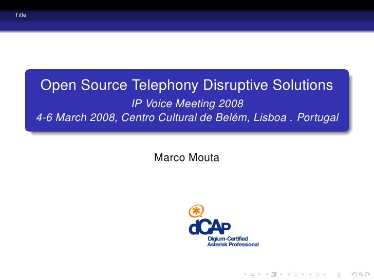 Title             Open Source Telephony Disruptive Solutions                          IP Voice Meeting 2008         4-6 Ma...