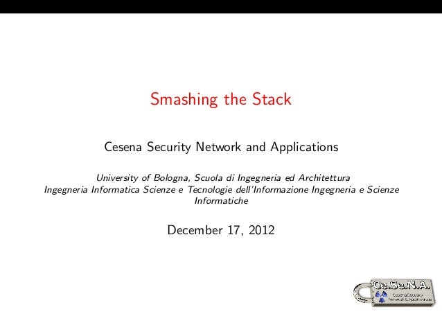 Smashing the Stack             Cesena Security Network and Applications            University of Bologna, Scuola di Ingegn...
