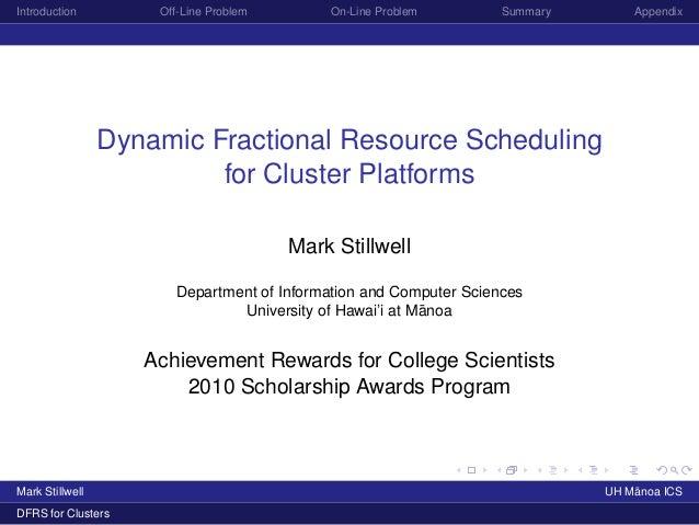 Introduction Off-Line Problem On-Line Problem Summary Appendix Dynamic Fractional Resource Scheduling for Cluster Platform...