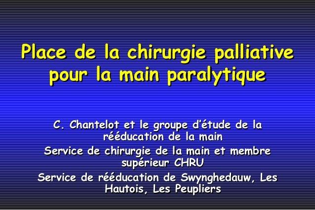 Place de la chirurgie palliativePlace de la chirurgie palliative pour la main paralytiquepour la main paralytique C. Chant...