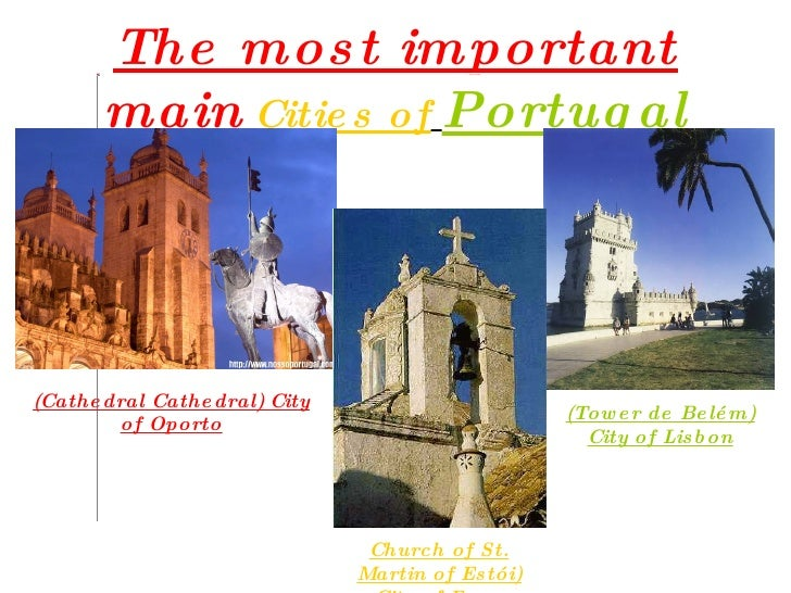 The most important main   Cities of   Portugal (Cathedral Cathedral) City of Oporto (Tower de Belém) City of Lisbon Church...