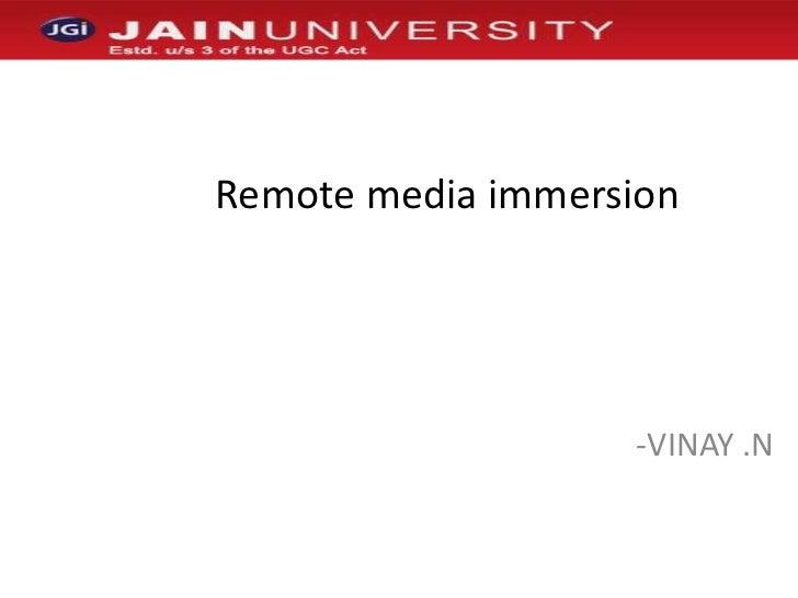 Remote media immersion<br /><ul><li>VINAY .N</li></li></ul><li>principles of RMI<br />STAGES OF R...
