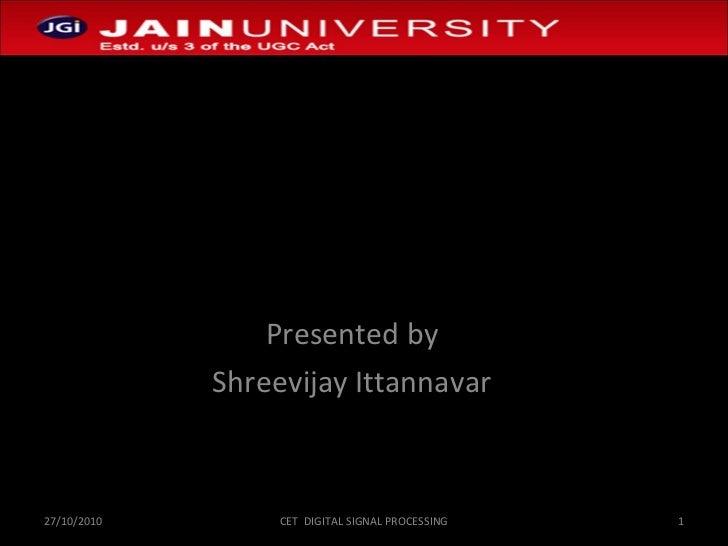Crusoe Processor Presented by Shreevijay Ittannavar 27/10/2010 CET  DIGITAL SIGNAL PROCESSING
