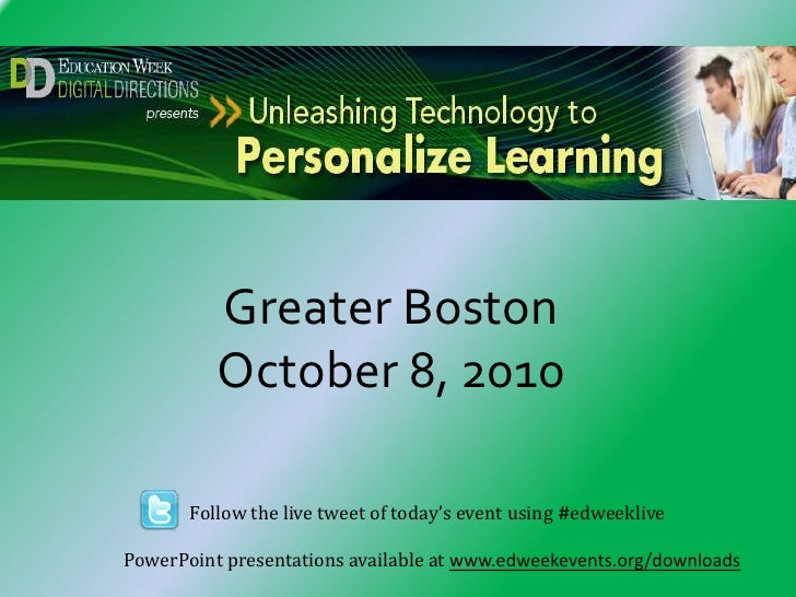 Greater BostonOctober 8, 2010<br />Follow the live tweet of today's event using #edweeklivePowerPoint presentations availa...