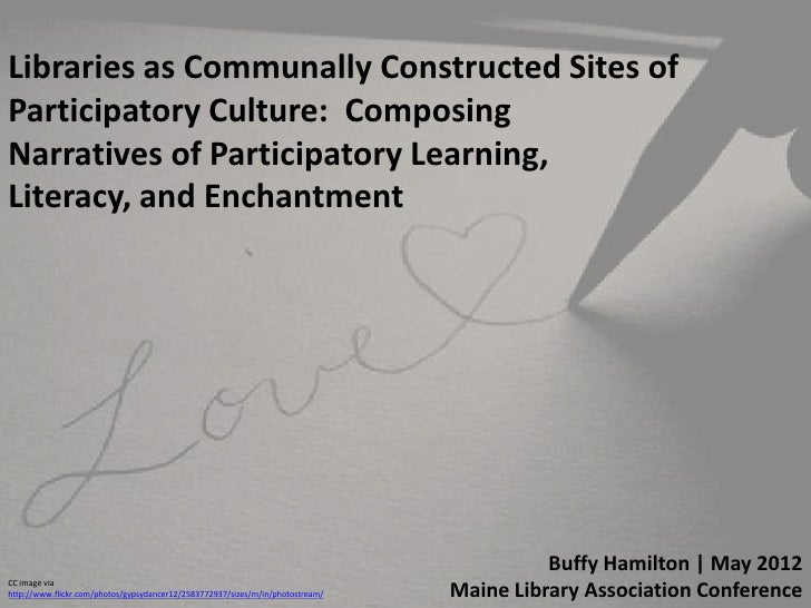 Libraries as Communally Constructed Sites ofParticipatory Culture: ComposingNarratives of Participatory Learning,Literacy,...