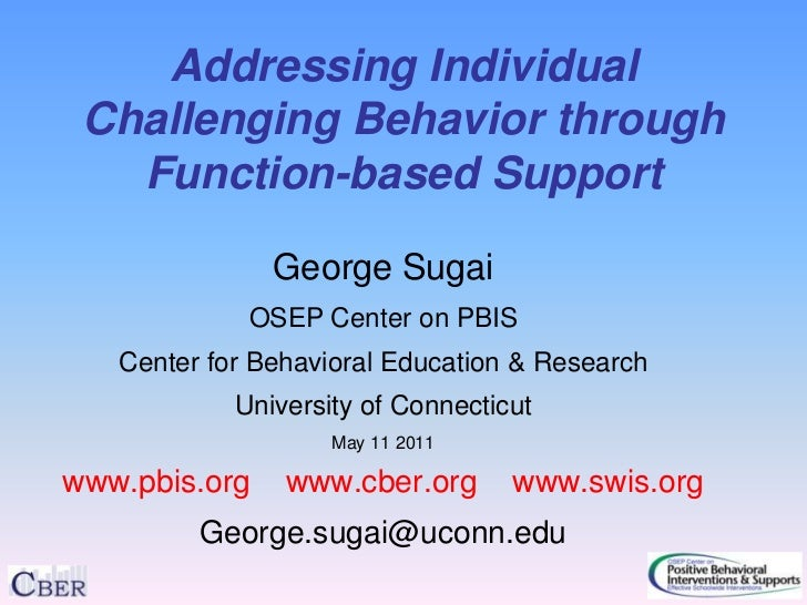 Addressing Individual Challenging Behavior through   Function-based Support               George Sugai             OSEP Ce...