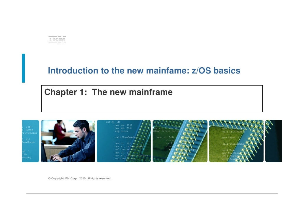 Introduction to the new mainfame: z/OS basics  Chapter 1: The new mainframe     © Copyright IBM Corp., 2005. All rights re...