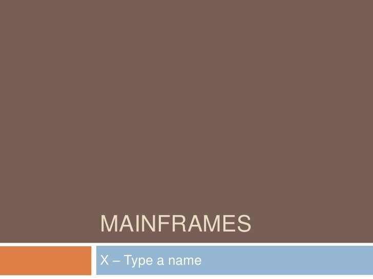 MAINFRAMES<br />X – Type a name<br />1<br />