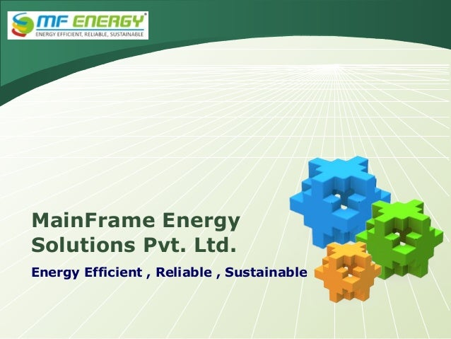 MainFrame Energy Solutions Pvt. Ltd. Energy Efficient , Reliable , Sustainable
