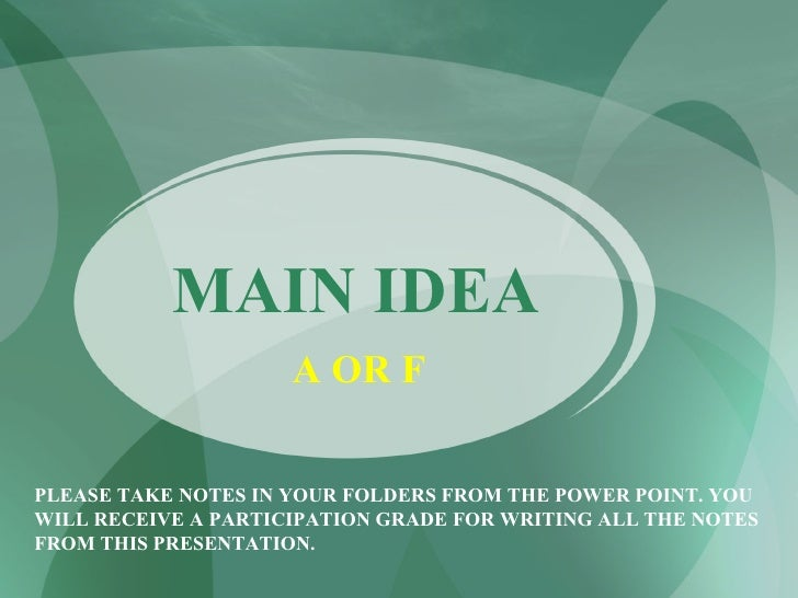 MAIN IDEA PLEASE TAKE NOTES IN YOUR FOLDERS FROM THE POWER POINT. YOU WILL RECEIVE A PARTICIPATION GRADE FOR WRITING ALL T...