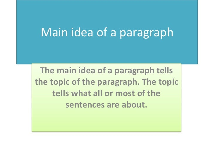 Main idea of a paragraph<br />The main idea of a paragraph tells the topic of the paragraph. The topic tells what all or m...